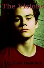 The Visions (Stiles Stilinski Fanfic) by its_an_AHS_thing