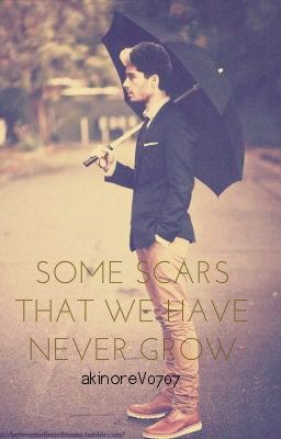 Some scars that we have never grow (Zayn Malik)NEEDS EDITING