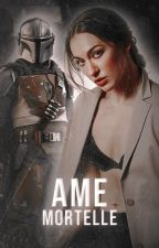 ÂME MORTELLE. ( the mandalorian ) by caradunes