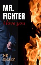 Mr. Fighter I Love You [ On Going ] by nr_shaey
