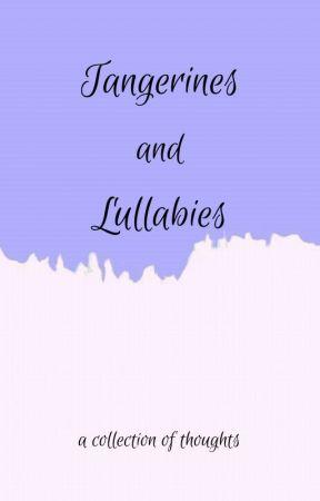 Tangerines and Lullabies by sadfriedpotato