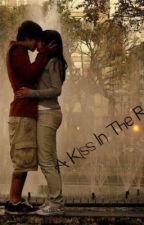 A Kiss In The Rain (OLD VERSION) by DevilledAngel