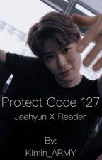 Protect Code 127 | Jaehyun x Reader by Kimin_ARMY