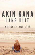 Akin Kana Lang Ulit (One-Shot) by Miss_Aech