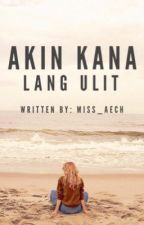 Akin Kana Lang Ulit (One-Shot) by Miss_Aech