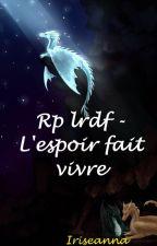 Rp lrdf - L'espoir fait vivre by Iriseanna