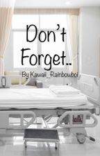 Don't Forget.. by Kawaii_Rainbowboi