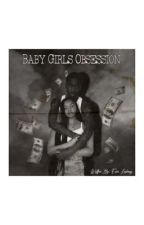 Baby Girls Obsession  by lashaaaycain