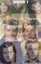 We'll Still Be Together Through Best and Through Worst - Book 1 [COMPLETED!] by MissBlackDiamond