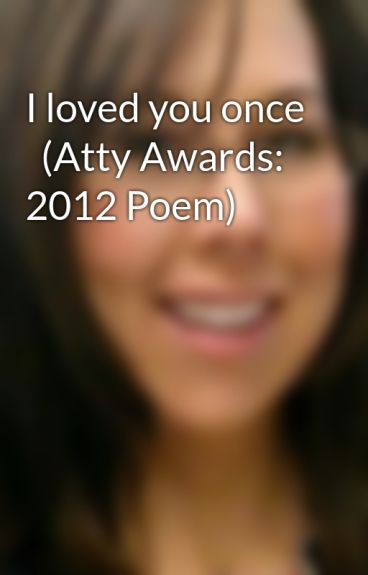 I loved you once   (Atty Awards: 2012 Poem) by JosephineDeLoncre