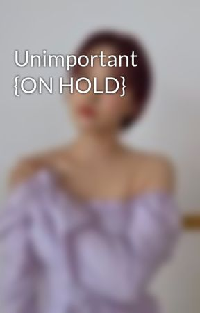 Unimportant {ON HOLD} by High_on_Clovers