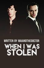 When I was Stolen by MaiandtheDoctor