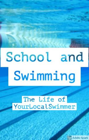 School and Swimming by YourLocalSwimmer