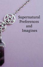 Supernatural Preferences & Imagines by Princess5S0S