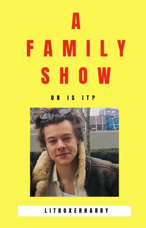 A Family Show...Or Is It? by LitBoxerHarry