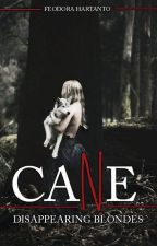 CANE (Part 1: Disappearing Blondes) by _CANE_4