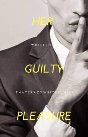 Her Guilty Pleasure by thatcrazywriterchick
