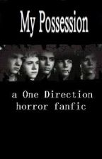 ~My Possession~ A One Direction Horror Story by I_love_tacos4Hazza