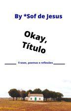 Okay, título! by sofdejesus