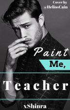 Paint Me, Teacher (boyxboy) by xShinra