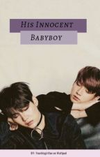 His Innocent Babyboy《YK》 by Yourbtsgirlfan