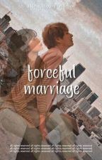 FORCEFUL MARRIAGE  •  KTH  •  by KpopLibrarian