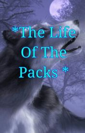 The Life Of The Packs  (Wolf RP) by Luna_the_Wolf