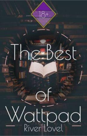 The Best of Wattpad by AbbyLRose3