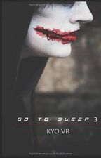 Go To Sleep - Tome 3 by Kyo-Vr