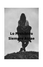 Lo Prohibido Siempre Atrae by AnaEvans0