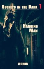 Secrets In The Dark #1: Hanging Man by itchon