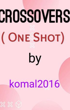 Crossovers ( One Shot) by komal2016