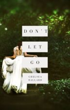 Don't Let Go by chelseamballard