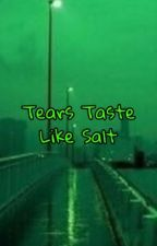 The Pages of Salty Tears And Unspoken Fears by KingOfTheAsylum