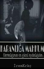 KARANLIĞA MAHKUM(DÜZENLENİYOR) by Iremkarakece