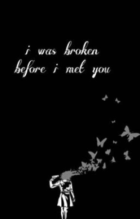 i was broken before i met you by caitiiexo