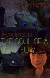 The Soul Of A Night Fury [How To Train Your Dragon] by Nobody2014
