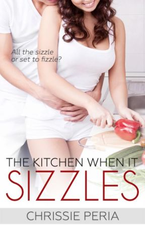 The Kitchen When It Sizzles (NOVELLA EXCERPT) by chrissieperia