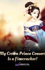 My Crown Prince Consort Is a Firecracker! by queenoface1995