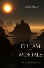 A DREAM OF MORTALS (BOOK #15 IN THE SORCERER'S RING) by morganrice