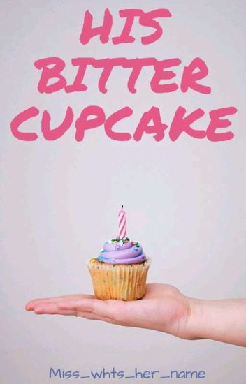 His Bitter Cupcake