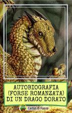 Autobiografia (forse romanzata) di un drago dorato by CactusdiFuoco