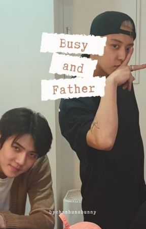 Busy and Father | ChanHun by chanhunsbunny