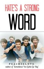 Hate's A Strong Word (One Direction Fan Fiction) by PeachieLove