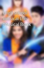 High school musical the Musical Book by EscapeTheNightWorld