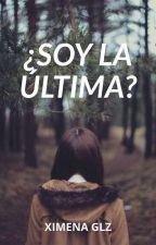 ¿Soy la última?  by XimeGlz
