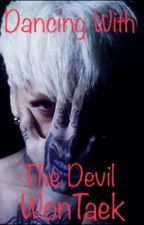 Dancing With the Devil ~WonTaek~ by MaeganWinchester