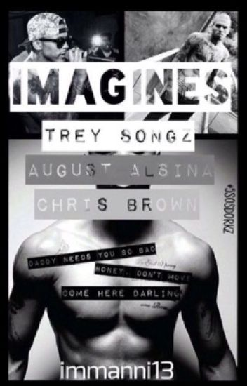 Trey Songz, Chris Brown, August Alsina imagines. Rated R