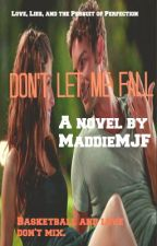 Don't Let Me Fall by MaddieMJF