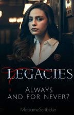 Legacies: Always and for Never? by MadameScribbler